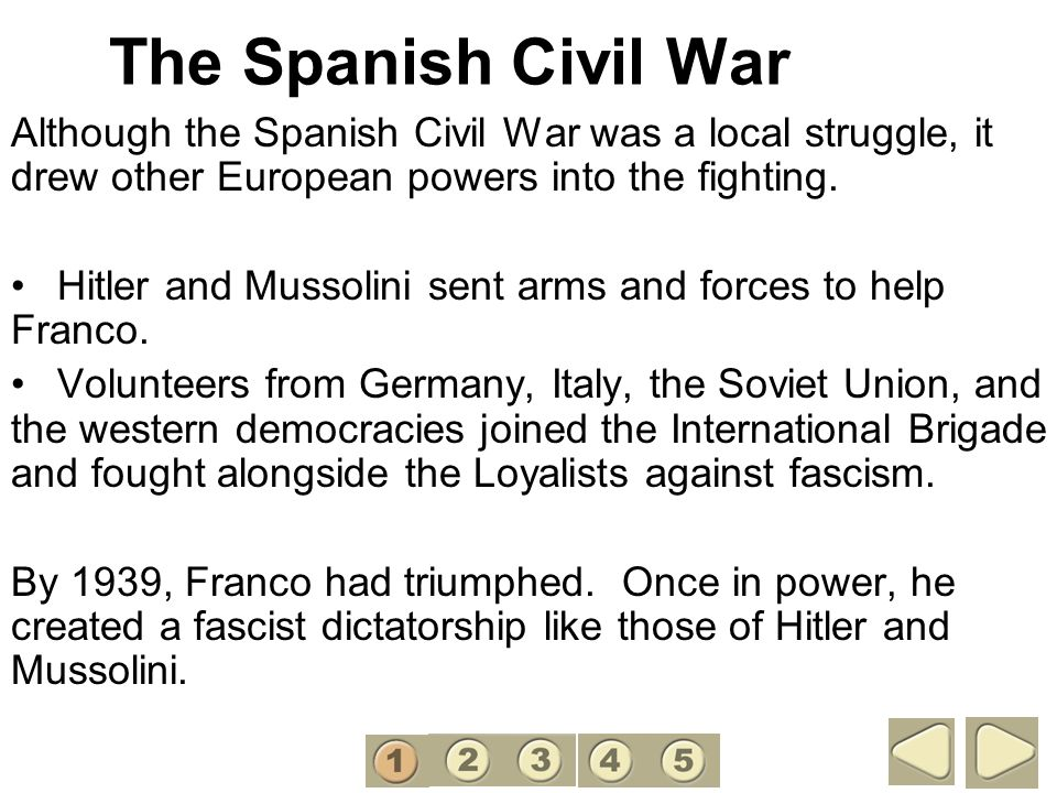The Spanish Civil War 1. Although the Spanish Civil War was a local struggle, it drew other European powers into the fighting.