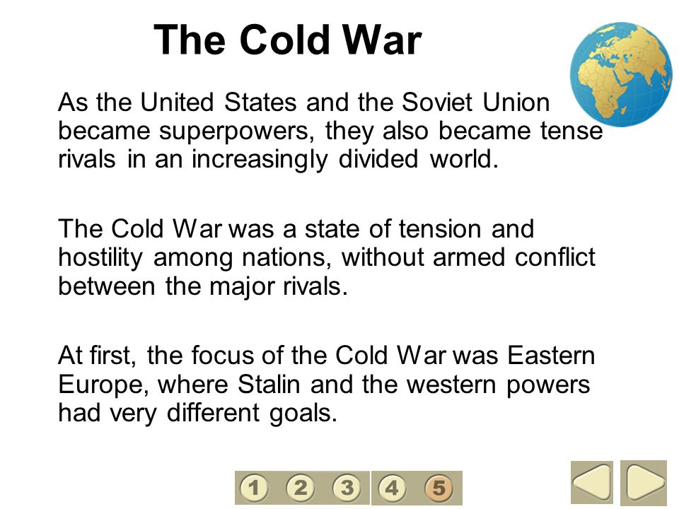 The Cold War 5. As the United States and the Soviet Union became superpowers, they also became tense rivals in an increasingly divided world.