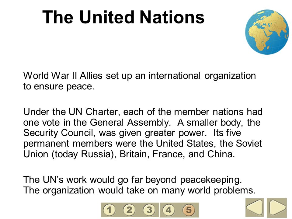 The United Nations 5. World War II Allies set up an international organization to ensure peace.