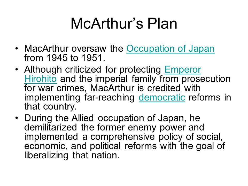 McArthur's Plan MacArthur oversaw the Occupation of Japan from 1945 to 1951.