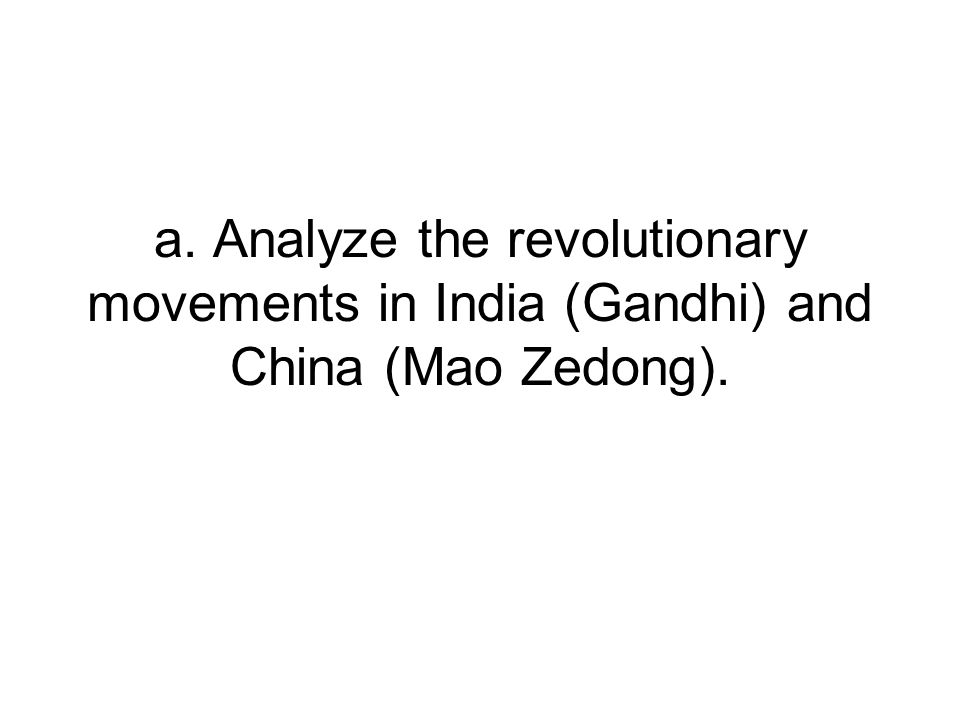 a. Analyze the revolutionary movements in India (Gandhi) and China (Mao Zedong).