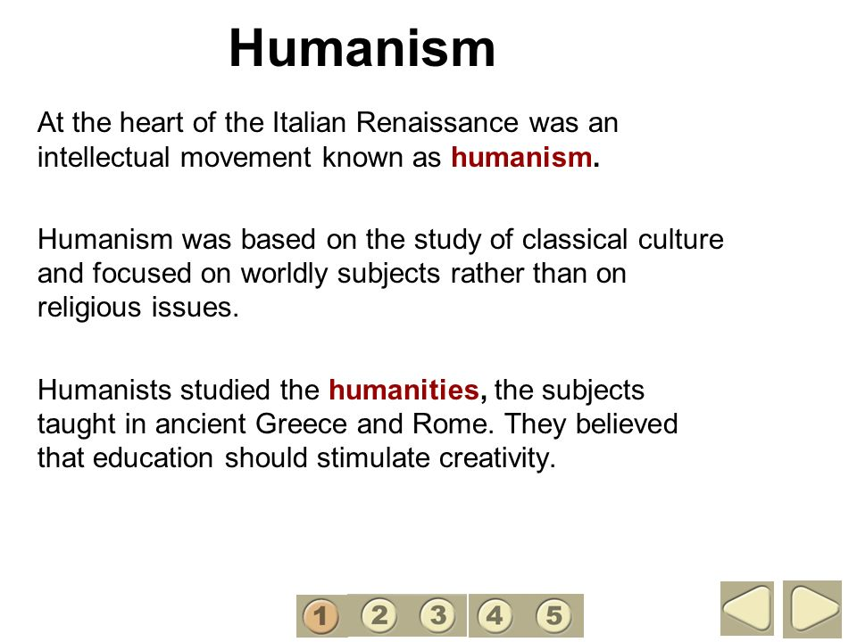 1 Humanism. At the heart of the Italian Renaissance was an intellectual movement known as humanism.