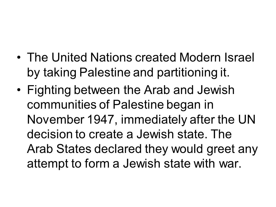 The United Nations created Modern Israel by taking Palestine and partitioning it.