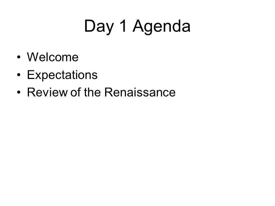 Day 1 Agenda Welcome Expectations Review of the Renaissance