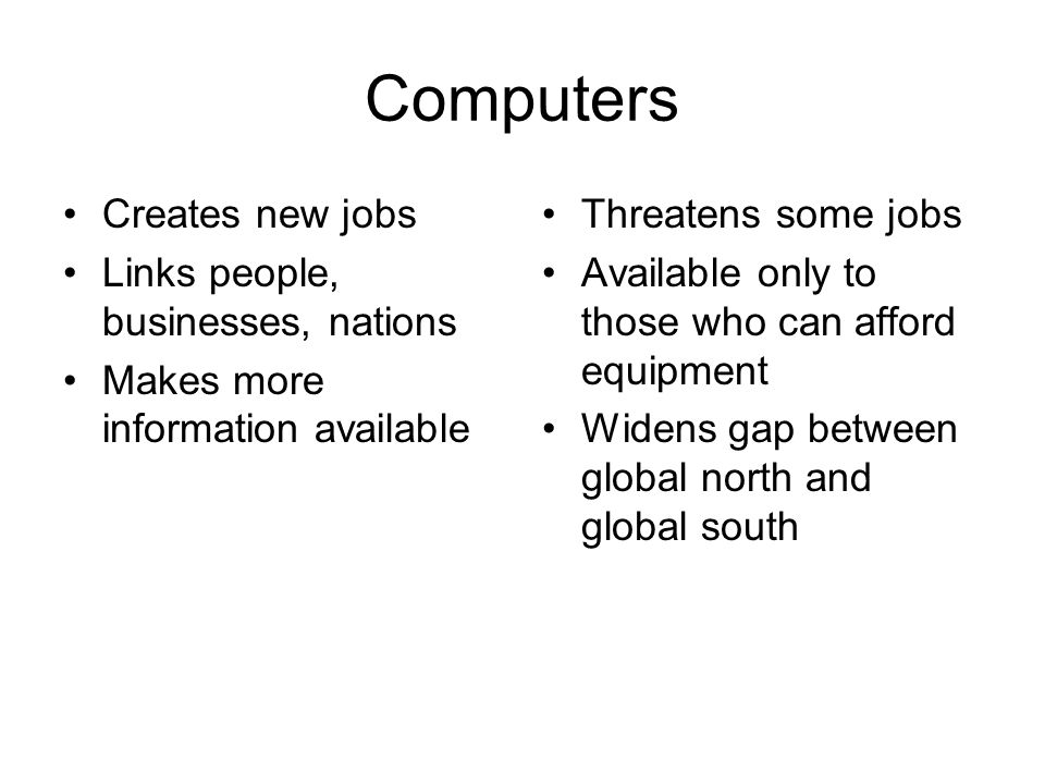 Computers Creates new jobs Links people, businesses, nations