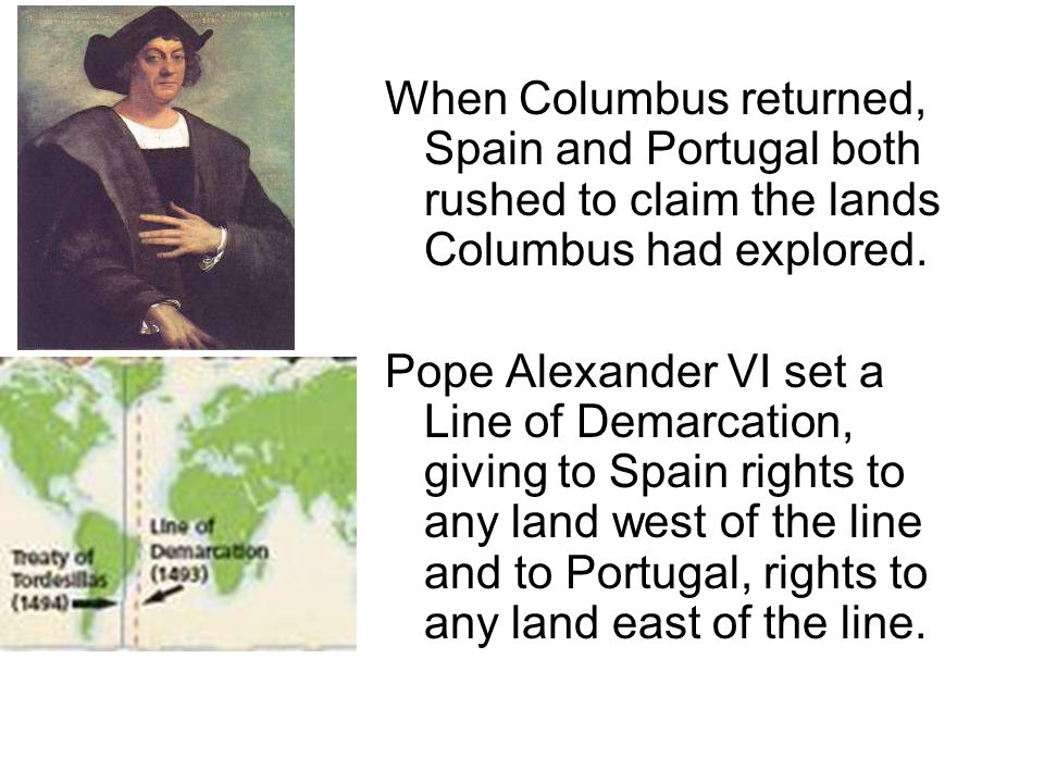 When Columbus returned, Spain and Portugal both rushed to claim the lands Columbus had explored.