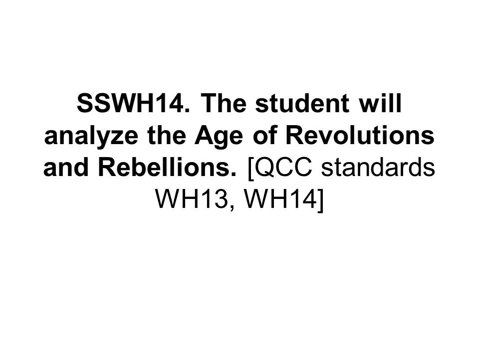 SSWH14. The student will analyze the Age of Revolutions and Rebellions