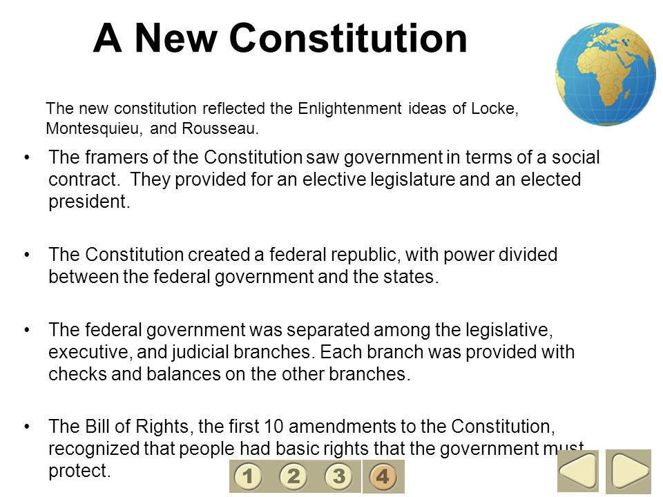 4 A New Constitution. The new constitution reflected the Enlightenment ideas of Locke, Montesquieu, and Rousseau.