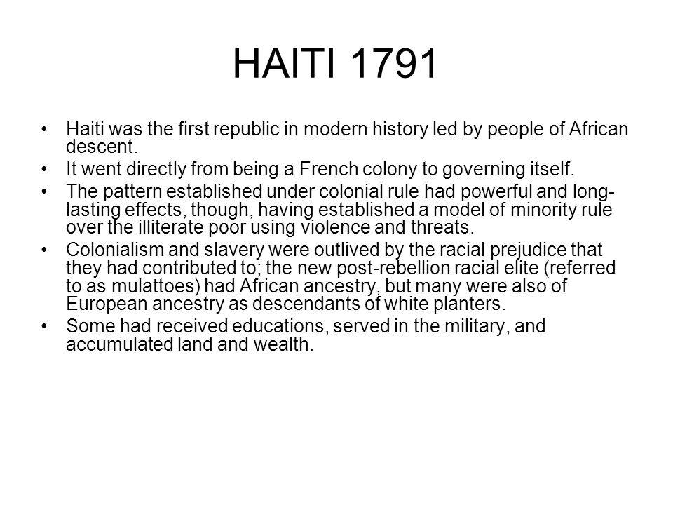 HAITI 1791 Haiti was the first republic in modern history led by people of African descent.