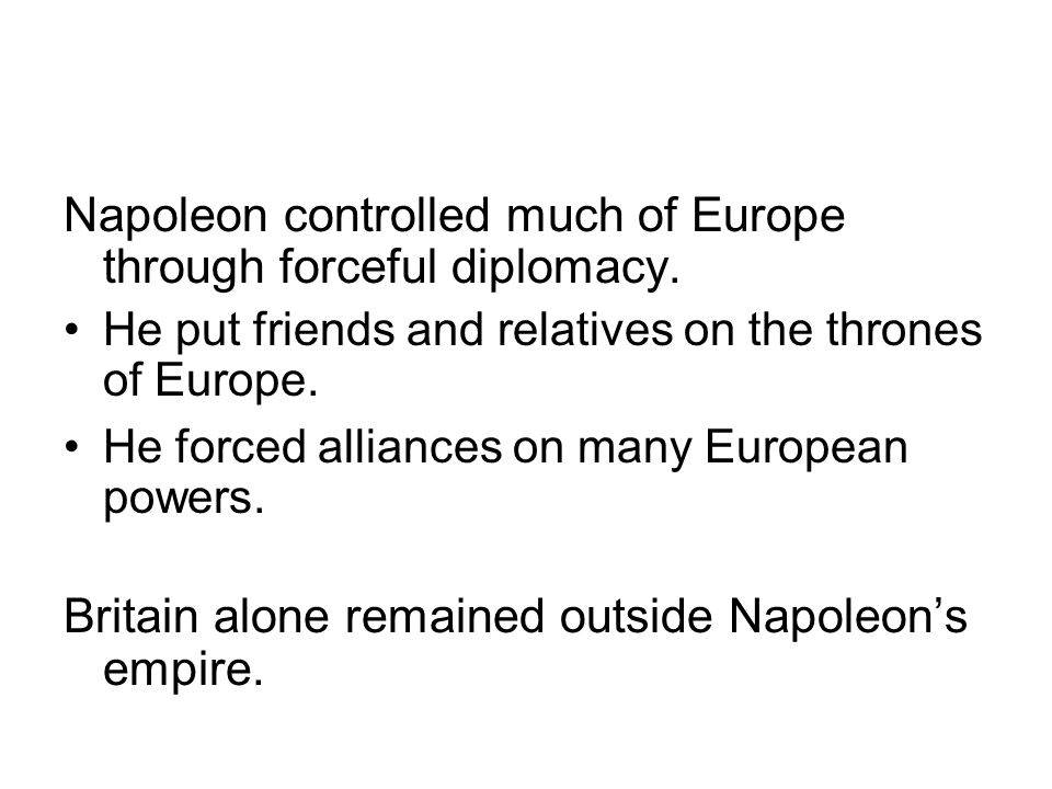 Napoleon controlled much of Europe through forceful diplomacy.