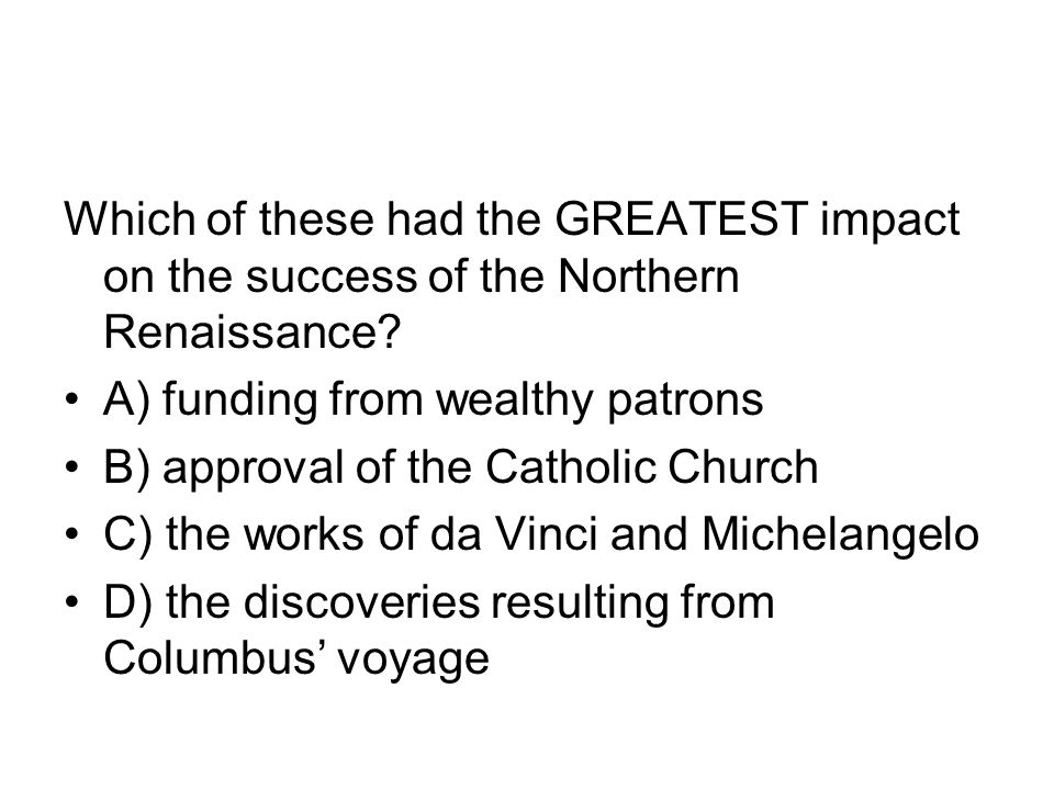 Which of these had the GREATEST impact on the success of the Northern Renaissance