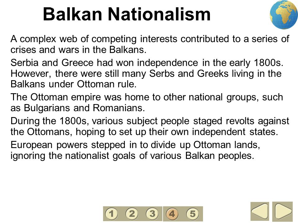 4 Balkan Nationalism. A complex web of competing interests contributed to a series of crises and wars in the Balkans.