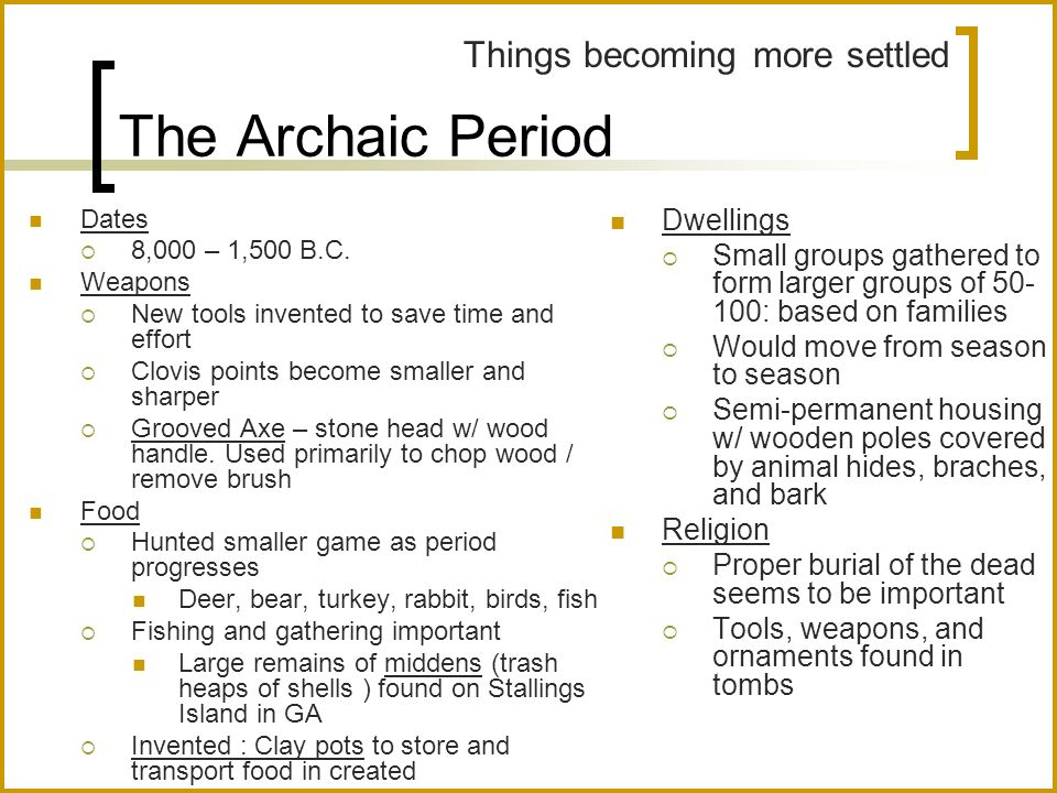 The Archaic Period Things becoming more settled Dwellings