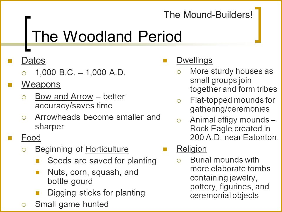 The Woodland Period The Mound-Builders! Dates Weapons Dwellings