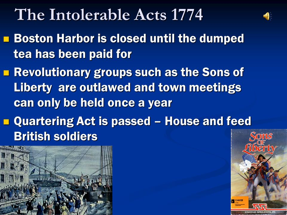 The Intolerable Acts 1774 Boston Harbor is closed until the dumped tea has been paid for.