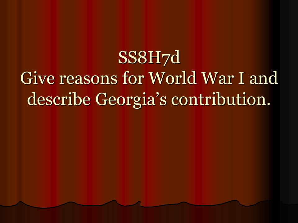 SS8H7d Give reasons for World War I and describe Georgia's contribution.