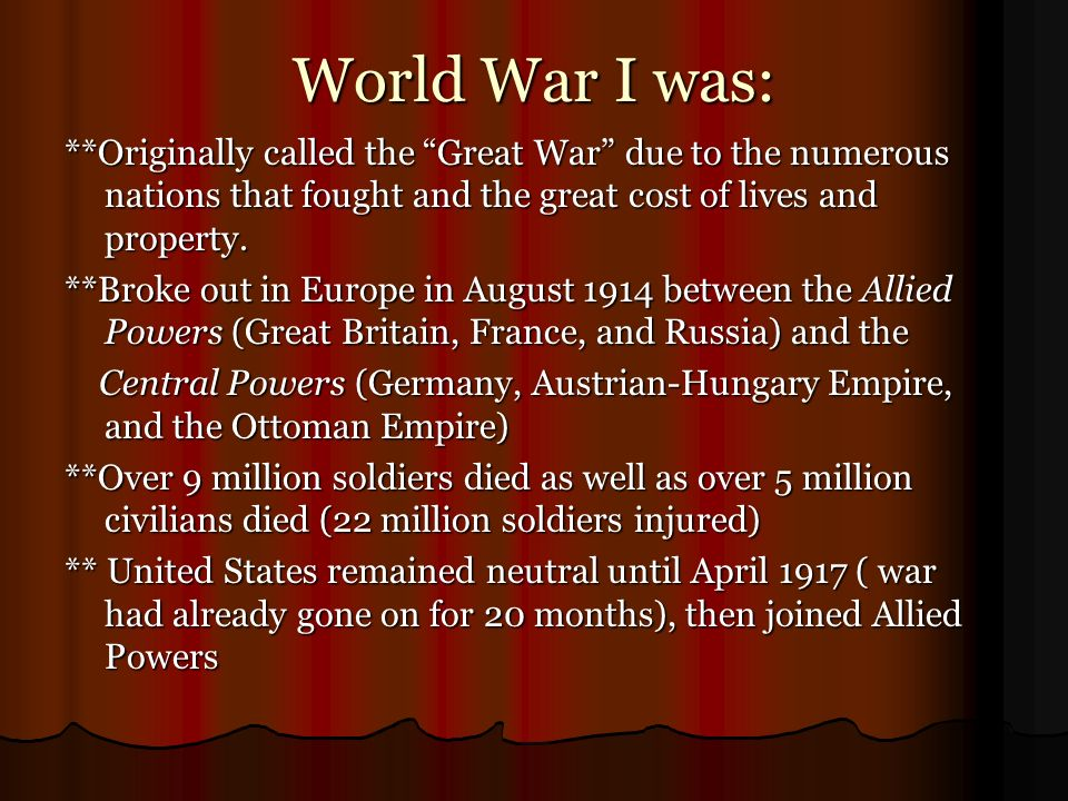World War I was: **Originally called the Great War due to the numerous nations that fought and the great cost of lives and property.
