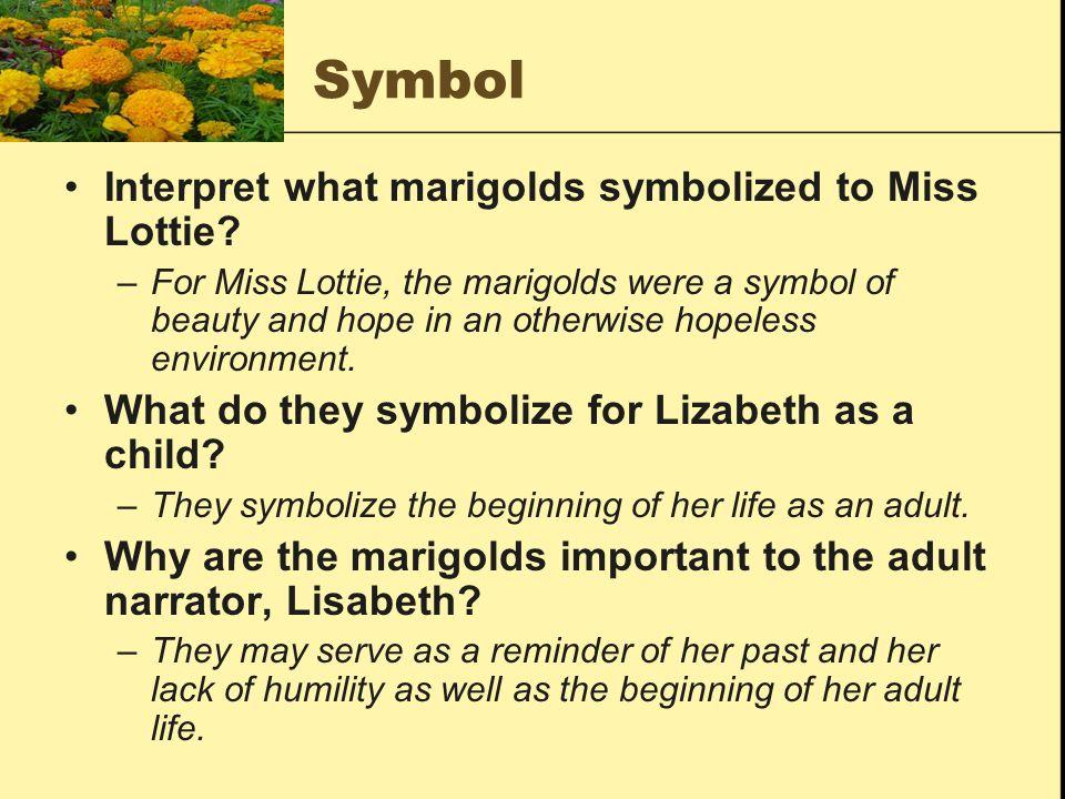 Symbol Interpret what marigolds symbolized to Miss Lottie