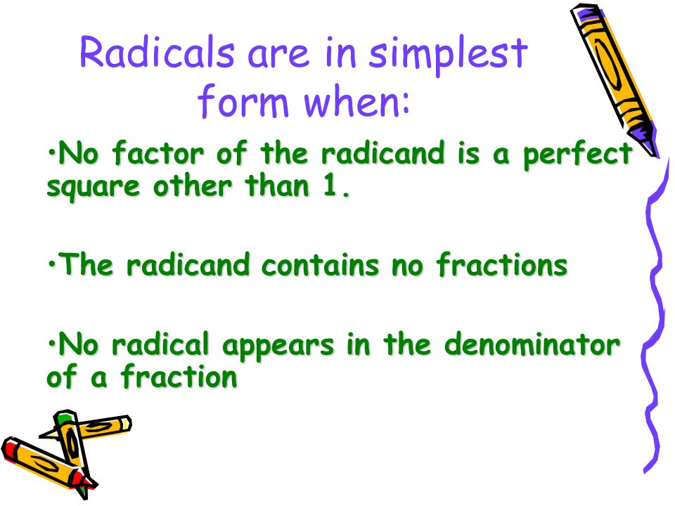 Radicals are in simplest form when: