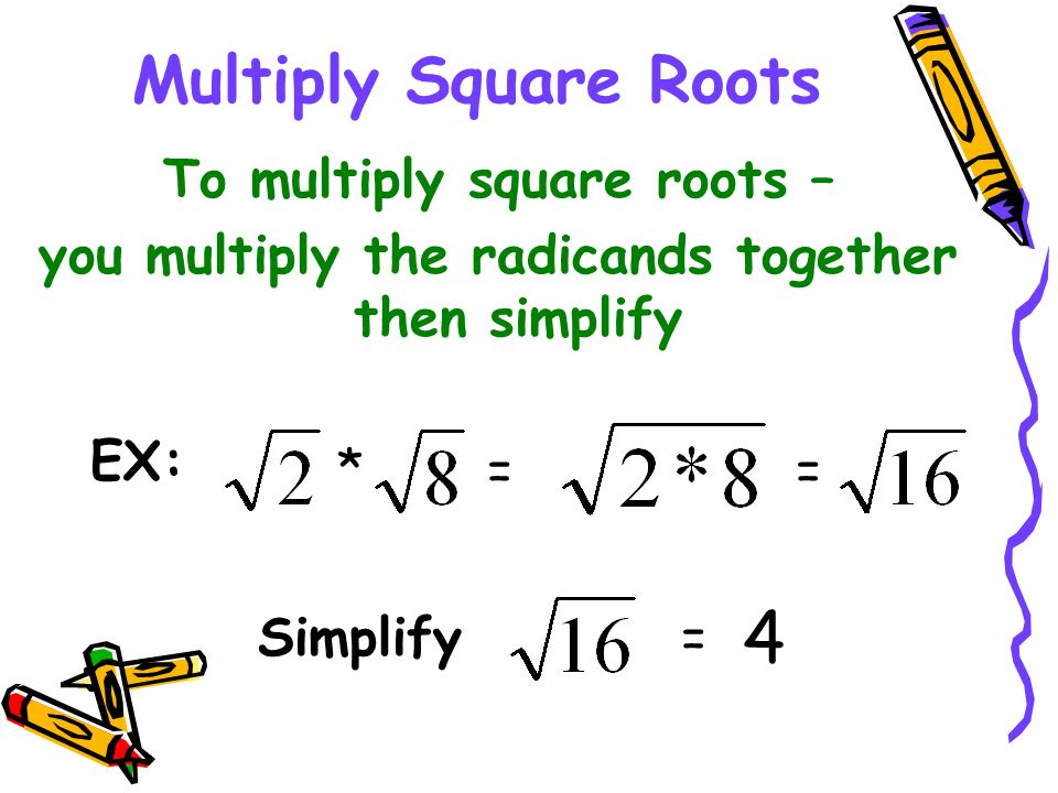 4 Multiply Square Roots To multiply square roots –