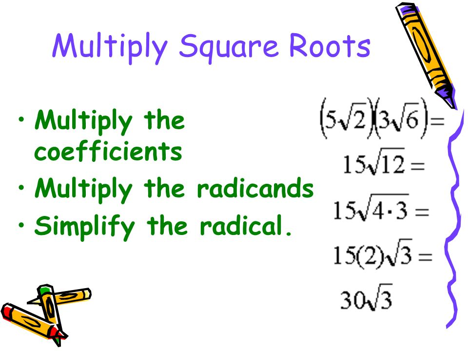 Multiply Square Roots Multiply the coefficients Multiply the radicands