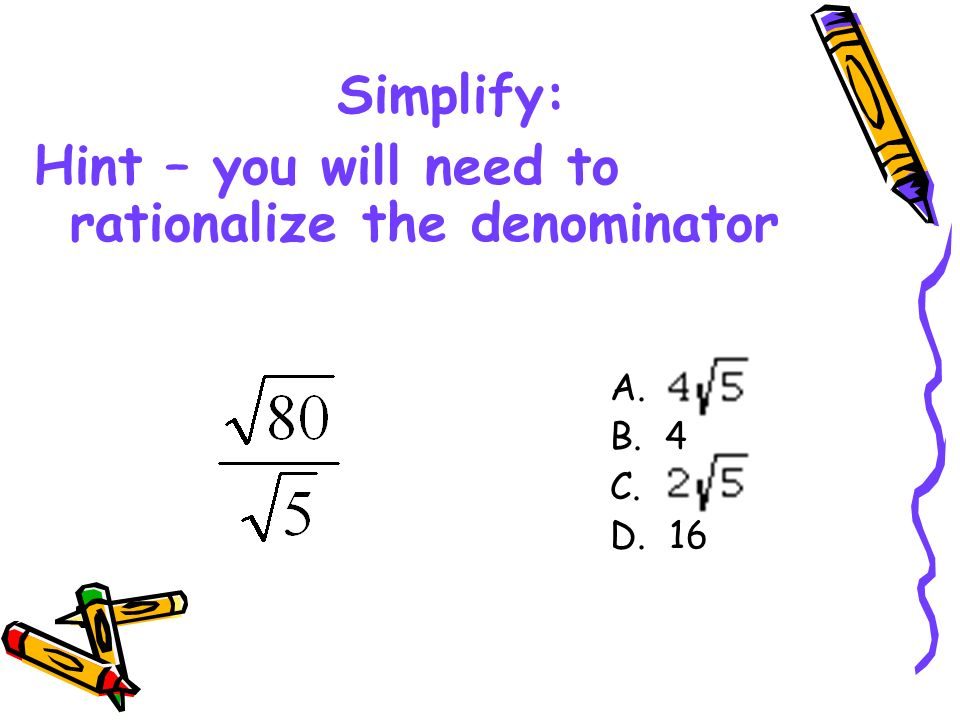 Hint – you will need to rationalize the denominator