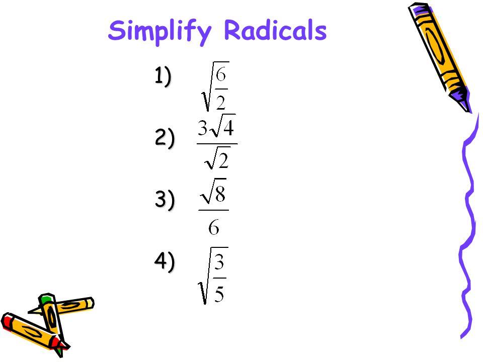 Simplify Radicals 1) 2) 3) 4)