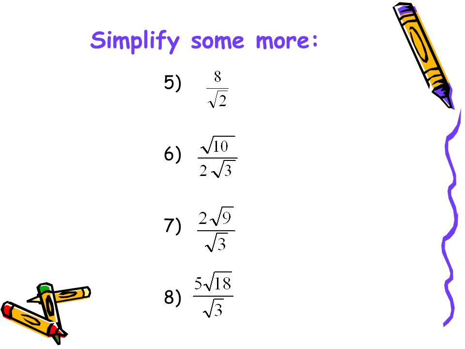 Simplify some more: 5) 6) 7) 8)