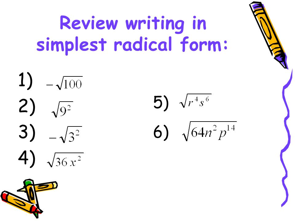 Review writing in simplest radical form: