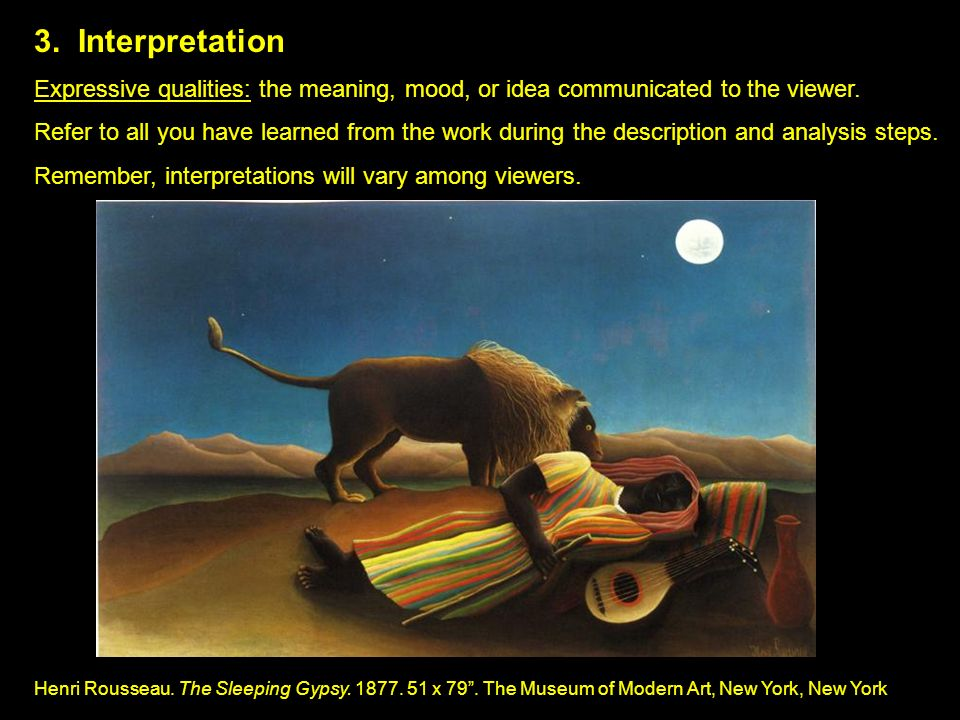 3. Interpretation Expressive qualities: the meaning, mood, or idea communicated to the viewer.