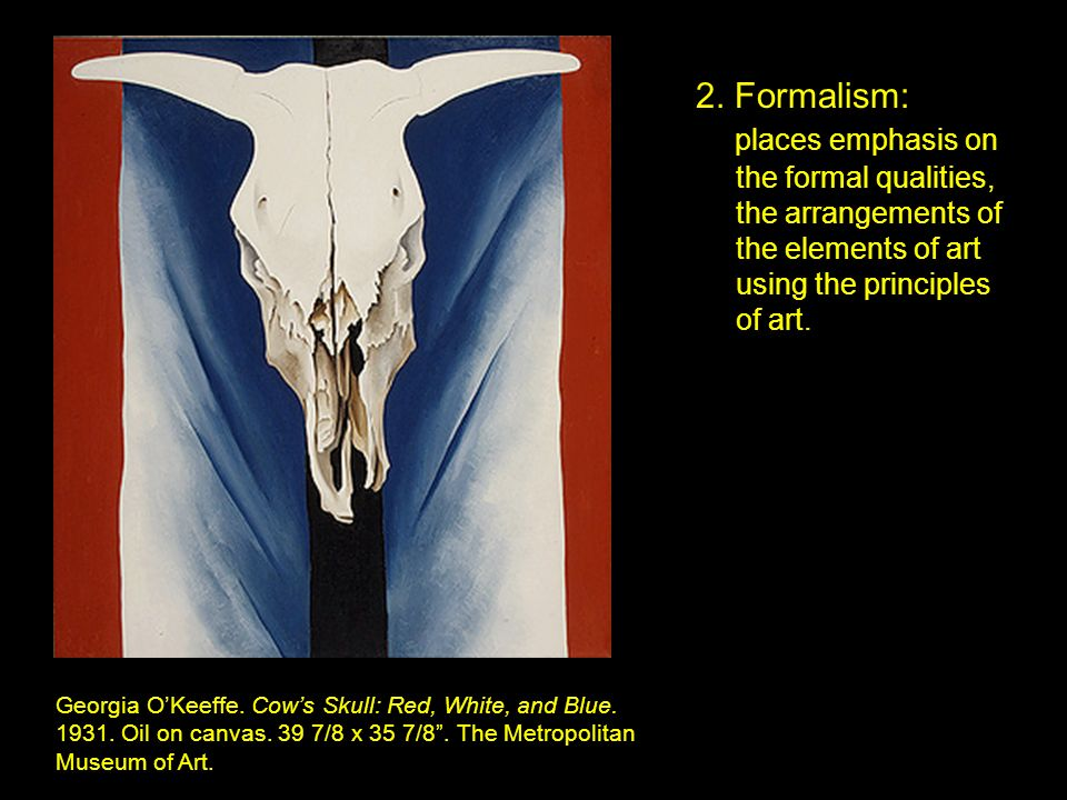 2. Formalism: places emphasis on the formal qualities, the arrangements of the elements of art using the principles of art.