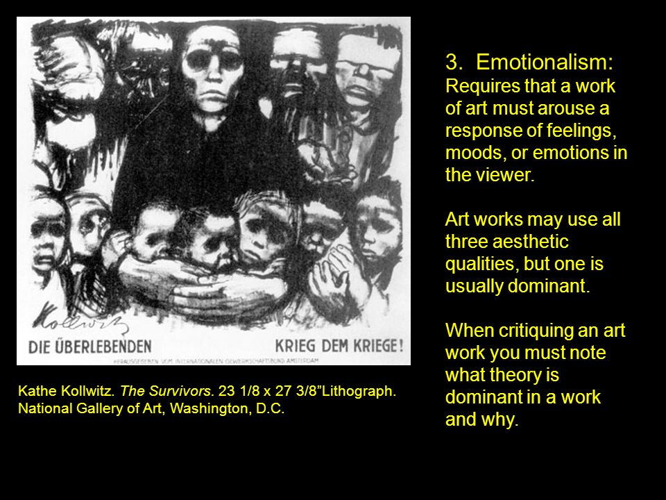 3. Emotionalism: Requires that a work of art must arouse a response of feelings, moods, or emotions in the viewer.