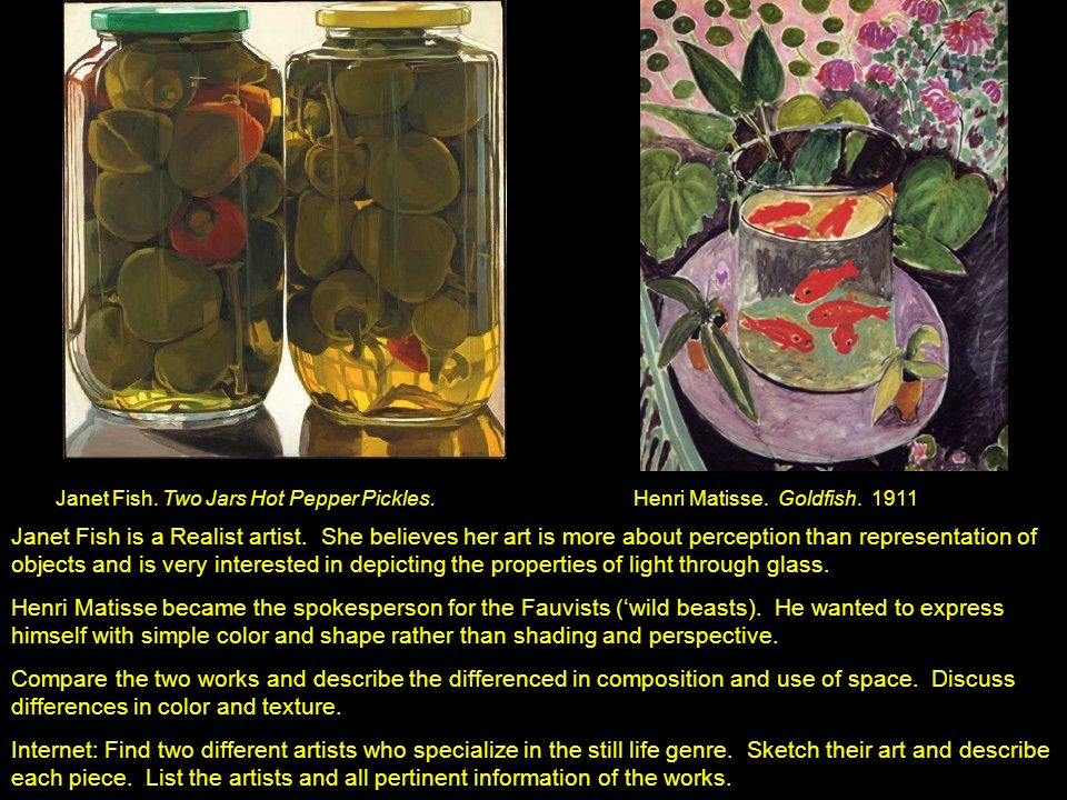 Janet Fish. Two Jars Hot Pepper Pickles. Henri Matisse. Goldfish. 1911