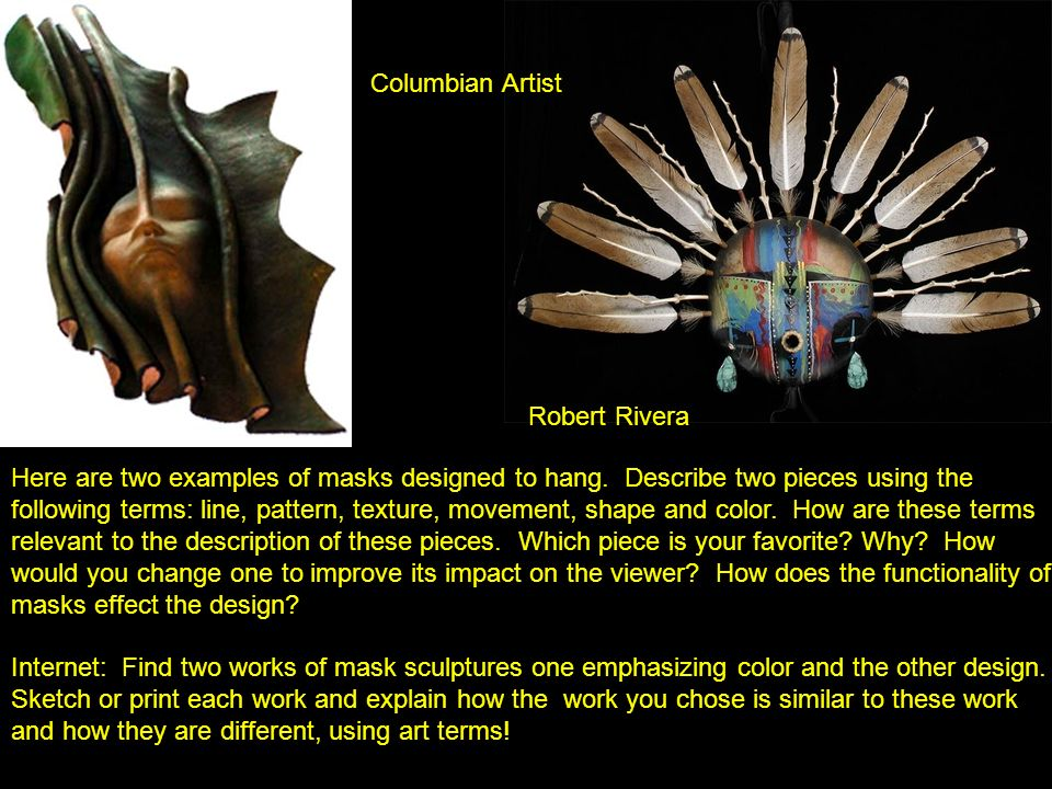 Columbian Artist Robert Rivera. Here are two examples of masks designed to hang. Describe two pieces using the.