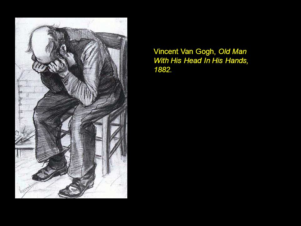 Vincent Van Gogh, Old Man With His Head In His Hands, 1882.