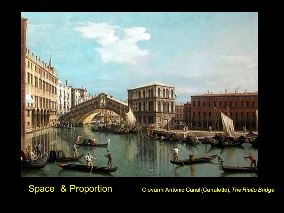 Space & Proportion Giovanni Antonio Canal (Canaletto), The Rialto Bridge