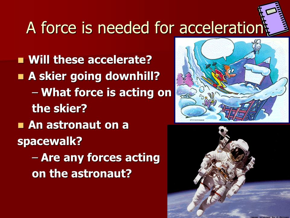 A force is needed for acceleration
