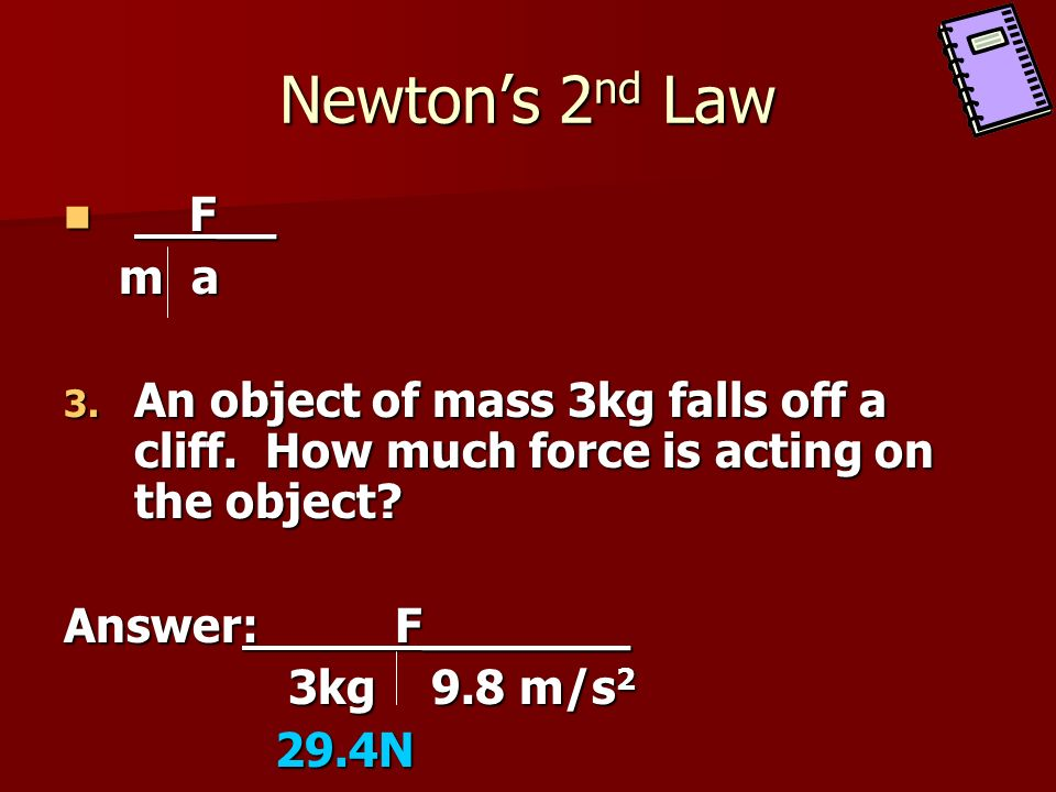 Newton's 2nd Law F__. m a. An object of mass 3kg falls off a cliff. How much force is acting on the object