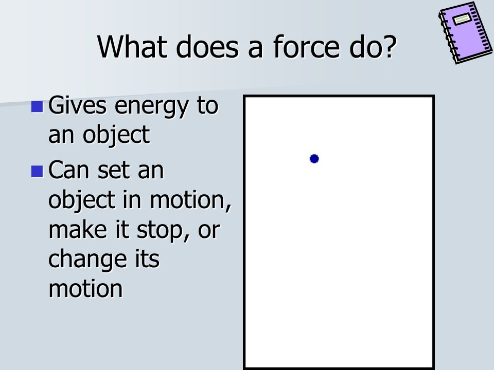 What does a force do Gives energy to an object