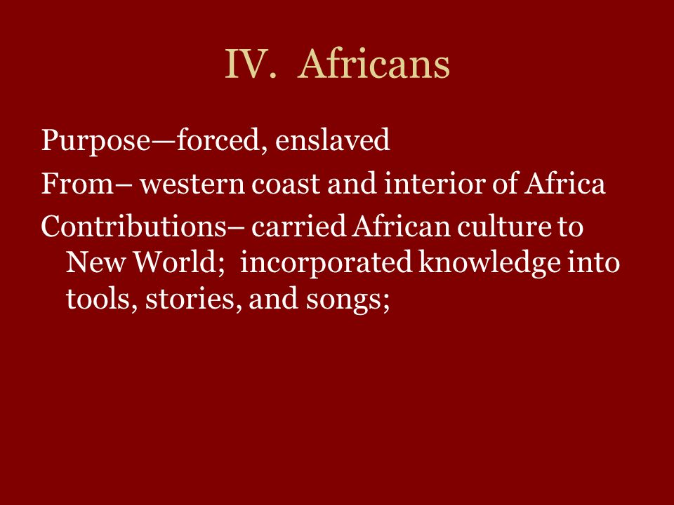 IV. Africans Purpose—forced, enslaved