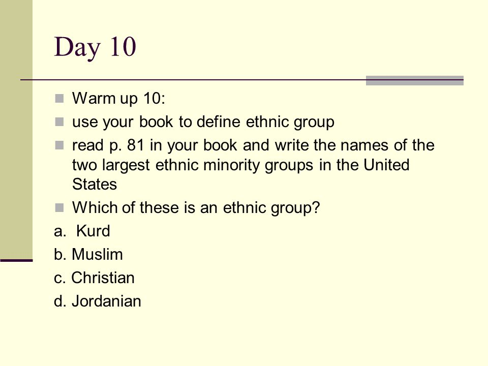 Day 10 Warm up 10: use your book to define ethnic group