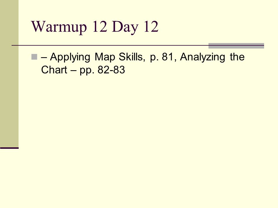 Warmup 12 Day 12 – Applying Map Skills, p. 81, Analyzing the Chart – pp