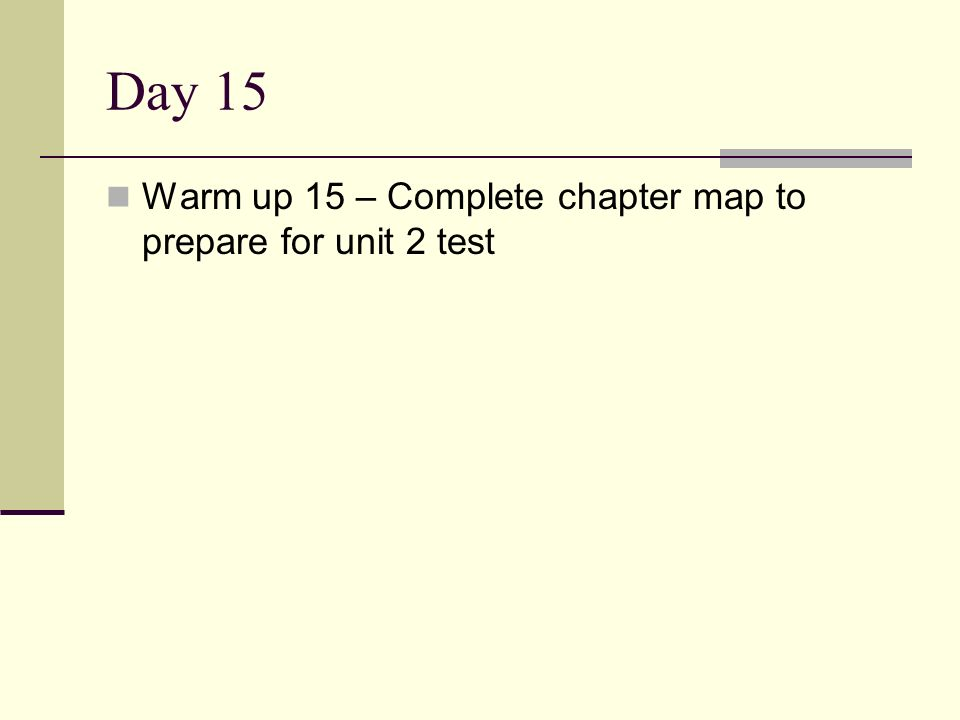 Day 15 Warm up 15 – Complete chapter map to prepare for unit 2 test