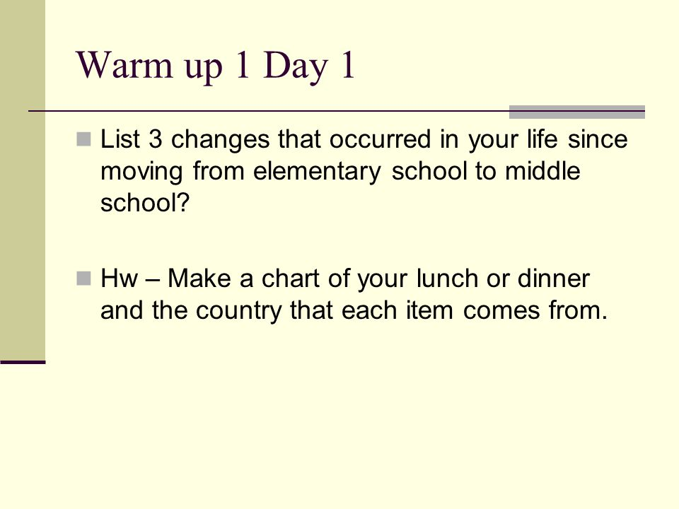 Warm up 1 Day 1 List 3 changes that occurred in your life since moving from elementary school to middle school