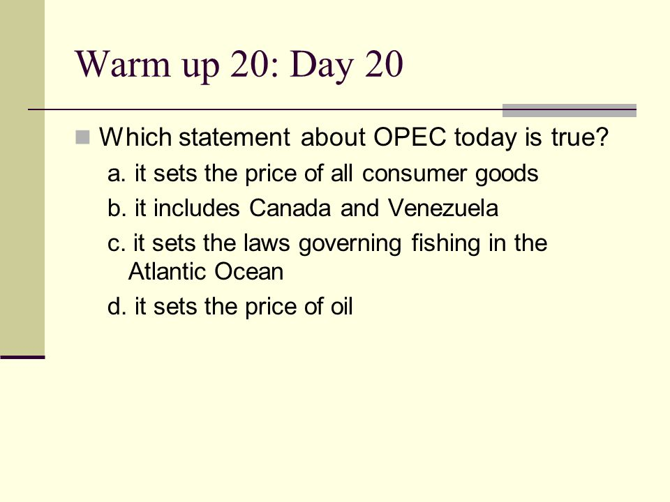 Warm up 20: Day 20 Which statement about OPEC today is true
