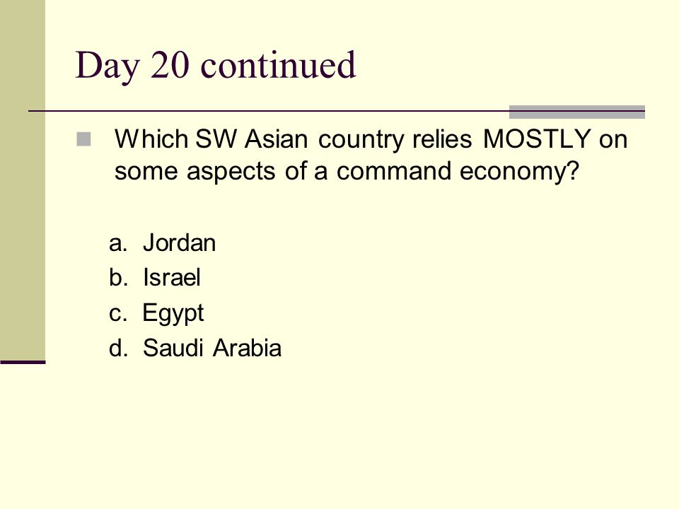 Day 20 continued Which SW Asian country relies MOSTLY on some aspects of a command economy a. Jordan.