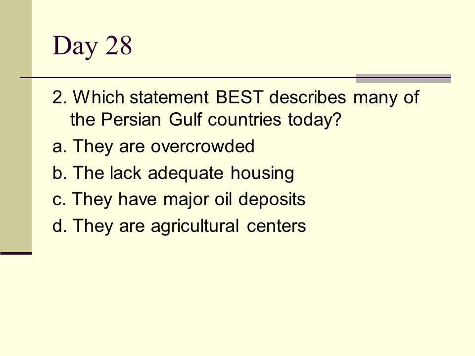 Day 28 2. Which statement BEST describes many of the Persian Gulf countries today a. They are overcrowded.