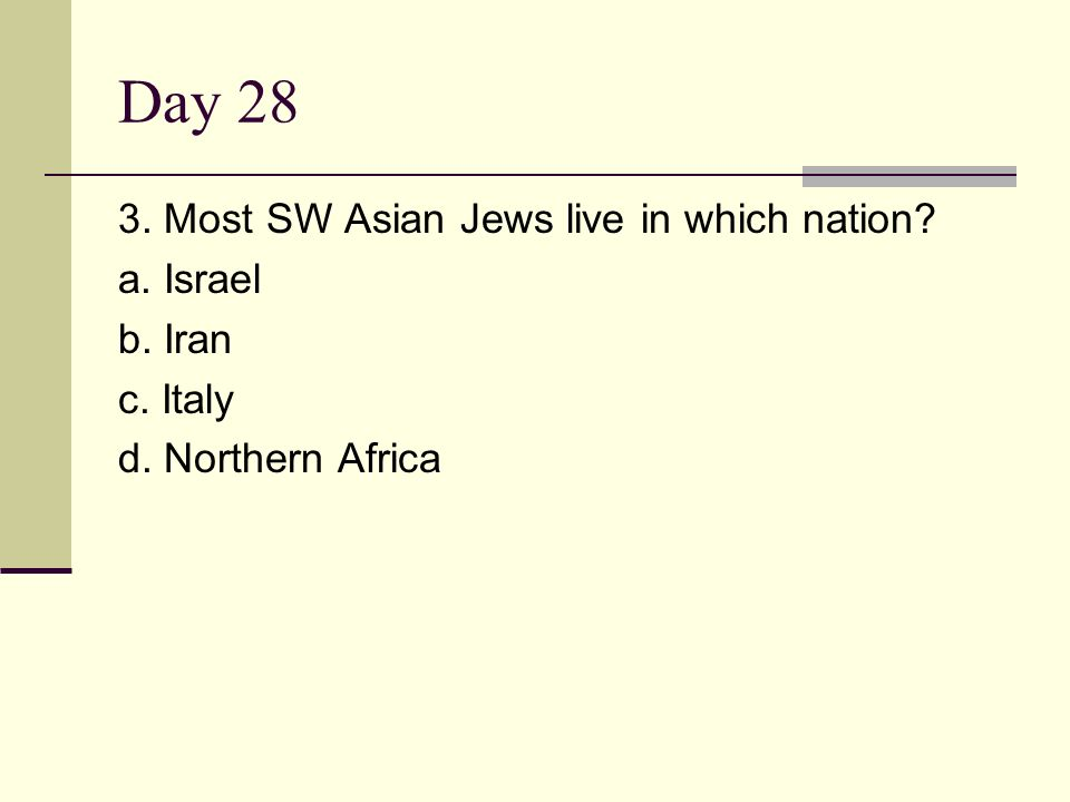 Day 28 3. Most SW Asian Jews live in which nation a. Israel b. Iran