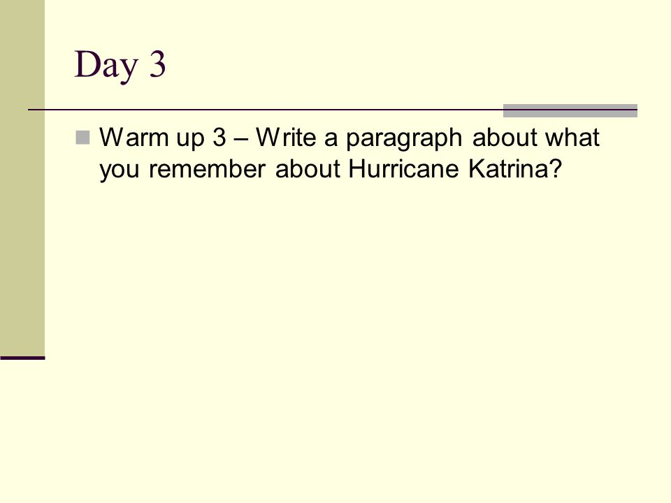 Day 3 Warm up 3 – Write a paragraph about what you remember about Hurricane Katrina