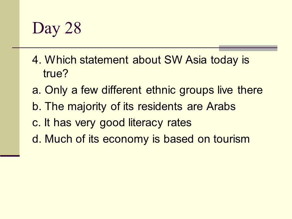 Day 28 4. Which statement about SW Asia today is true